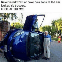 Ugh... 😍🤣😂: Never mind what (or how) he's done to the car,  look at his trousers.  LOOK AT THEM! Ugh... 😍🤣😂