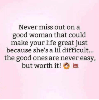 Ohhh Shit √: Never miss out on a  good woman that could  make your life great just  because she's a lil difficult...  the good ones are never easy,  but worth it!  1oo Ohhh Shit √