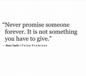 "Beau: ""Never promise someone  forever. It is not something  you have to give.""  - Beau Taplin / False Promises"