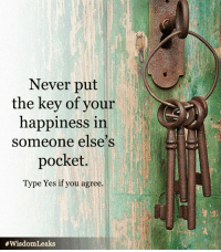 <3: Never put  the key of your  happiness in  someone else s  pocket.  Type Yes if you agree.  <3