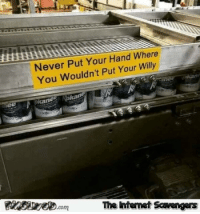Funny, Meme, and Never: Never Put Your Hand Where  You Wouldn't Put Your Willy  The Ihtemet Scavengers <p>Funny daily nonsense  Tuesday meme collection  PMSLweb </p>