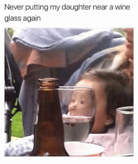 Funny, Meme, and Wine: Never putting my daughter near a wine  glass again Whoa 😂 (@_kevinboner)