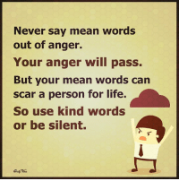 Memes, 🤖, and Scar: Never say mean words  out of anger.  Your anger will pass.  But your mean words can  scar a person for life.  So use kind words  or be silent.