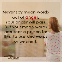 Memes, 🤖, and Scar: Never say mean words  out of anger.  Your anger will pass  But your mean words  can scar a person for  life. So use kind words  or be silent  WOMEN  WORKING Never! <3  Womenworking.com