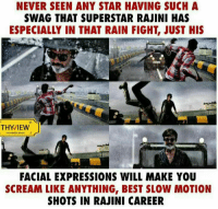 Memes, Scream, and Slow Motion: NEVER SEEN ANY STAR HAVING SUCH A  SWAG THAT SUPERSTAR RAJINI HAS  ESPECIALLY IN THAT RAIN FIGHT, JUST HIS  THYVIEW  FACIAL EXPRESSIONS WILL MAKE YOU  SCREAM LIKE ANYTHING, BEST SLOW MOTION  SHOTS IN RAJINI CAREER Superstar #Rajinikanth 🤘🏻🤘🏻 #KAALA