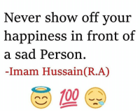 Memes, 🤖, and Imam: Never show off your  happiness in front of  a sad Person  Imam Hussain CR.A)