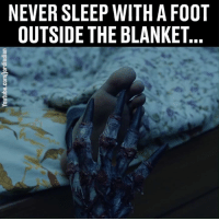 Dank, Too Much, and Never: NEVER SLEEP WITH A FOOT  OUTSIDE THE BLANKET Ok, this is too much... 👀😳