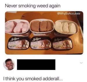 Dank, Memes, and Smoking: Never smoking weed again  @WhySoAccurate  Breyers  Bregers  MO  ADOED  I think you smoked adderall... Carl needs to go back to rehab. He relapsed on Methamphetamine again. by unknownsenderx MORE MEMES