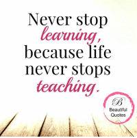 Wonderful Quotes: Never stop  because life  never stops  teaching  Beautiful  Quotes Wonderful Quotes
