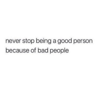 Bad People: never stop being a good person  because of bad people