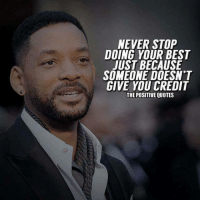 Like Now  The Positive Quotes  👍: NEVER STOP  DOING YOUR BEST  JUST BECAUSE  SOMEONE DOESN'T  GIVE YOU CREDIT  THE POSITIVE QUOTES Like Now  The Positive Quotes  👍