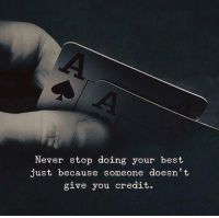 Best, Never, and You: Never stop doing your best  just because someone doesn't  give you credit.