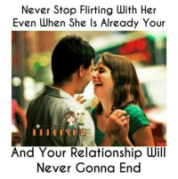 Memes, Never, and 🤖: Never Stop Flirting With Her  Even when She ls Already Your  And Your Relationship Will  Never Gonna End