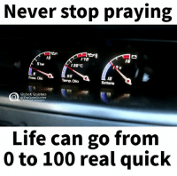 """0 to 100, Anaconda, and Life: Never stop praying  170  5 bar  130 """"C  SO  Press Olio  Temp. Olio  Quiet Quotes  @The QuietQuotes  acebook Life can go from  0 to 100 real quick True"""