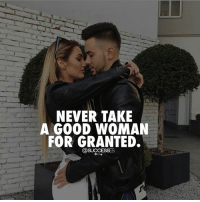 Tag your ❤️ Successes: NEVER TAKE  A GOOD WOMAN  FOR GRANTED.  @SUCCESSES Tag your ❤️ Successes