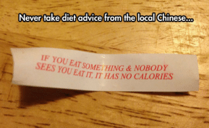 Advice, Tumblr, and Blog: Never take diet advice from the local Chinese..  IF YOU EAT  ES YOU EAT IHAS NO CALORIES  「SOME! HING & NOBODY epicjohndoe:  Tricky Diet Advice