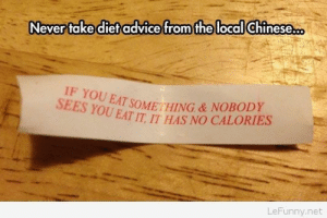 Advice, Funny, and China: Never take dietadvice from the local Chinese.co  IF YOU  SEESYOUAT SOMETHING & NOBODY  EAT IT, IT HAS NO CALORIES  LeFunny.net Funny diet advice in China