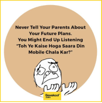 """Never Tell This :p Credits: faizan @customclown 1  Revamp your wardrobe with us : http://bwkf.shop/View-Collection: Never Tell Your Parents About  Your Future Plans.  You Might End Up Listening  """"Toh Ye Kaise Hoga Saara Din  Mobile Chala Kar?""""  Bewakoof Never Tell This :p Credits: faizan @customclown 1  Revamp your wardrobe with us : http://bwkf.shop/View-Collection"""