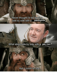 "Memes, Http, and Never: Never thought I'd die fightin  side by side with a paedophile  What about side by side with a gay man?  Avel could do that <p>LOTR memes are making a recovery… worth the investment? via /r/MemeEconomy <a href=""http://ift.tt/2zPgHZp"">http://ift.tt/2zPgHZp</a></p>"