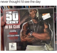Club, Memes, and Music: never thought I'd see the day  CENT  IN DA CLUB  including  and 2 music videos!  15 Haha 😂