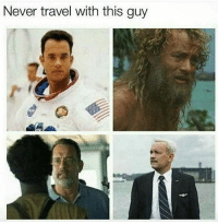 YOU'LL END UP CHILLING WITH A FUCKING VOLLEYBALL AND A SOMALI PIRATE WHO LOOKS LIKE BEETLEJUICE: Never travel with this guy YOU'LL END UP CHILLING WITH A FUCKING VOLLEYBALL AND A SOMALI PIRATE WHO LOOKS LIKE BEETLEJUICE