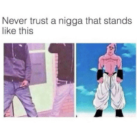 "Bruh, Dude, and Head: Never trust a nigga that stands  like this It was the last day of School and I found out I was taking summer courses for Math. I'm Crip walking to the bus stop while eating Crown Fried chicken when I see a young man standing in this Particular stance. Since the Majin Buu Saga I learned that people who stand like this have no regard for human life, even their own. It was to late to avoid him, the bus was coming. I hop on the bus and headed to a open seat to enjoy this last piece of chicken. Im ready to grub when the bus takes a quick halt and my chicken falls and rolls to the back of the bus. That 2 piece with a biscuit cost me $5.88 & I was determined to get my moneys worth. It would be weird for me to ask somebody to pick up my chicken so I look back and see the same dude standing like Majin Buu in the back. I didn't want to ask him. As I begin to move the back I notice he was getting head from a hood rat. Rosa Parks didn't die for this. He's Moaning and as his eyes open we make eye contact. No Lie I pissed my khakis bruh. I sit back down but still concerned for my chicken. The bus stops and I look under my seat when I see my chicken 2 rows behind me. Im getting ready to get it when This one dude boards the bus and looks straight to the back. He then says ""Ayo Kiesha thats you? Aye Nigga thats my Girl"". The dude in back then said ""Bruh who taught her how to get that spot under the balls like that?"". Such a savage.. As this Niqqa Moment Progresses I'm still concerned with my chicken. I try reaching under the seat for it when the dude in the back gets up and the thot in his laps kicks it to the side. Another reason why I don't trust these hoes. I look up to see the position of my chicken when the dude who boarded the bus Gets rocked. I never seen a human Punch another human with such force. I didn't know wether to call 911, Animal Control, or Crown fried for another piece of chicken. Nigga got laid out in the Aisle. Thats when homeboy picks up my chicken, takes a bite and sits back down and continues getting head. I shed a tear of despair. I got off the bus at the next stop. It was the wrong stop. That same Thot was in my summer class. She owes me another piece of chicken."