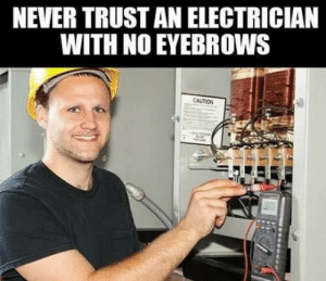 Omg, Tumblr, and Blog: NEVER TRUST AN ELECTRICIAN  WITH NO EYEBROWS  CAUTION omg-humor:I did once