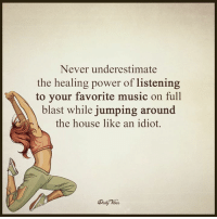 Jump Around, Memes, and 🤖: Never underestimate  the healing power of listening  to your favorite music on full  blast while jumping around  the house like an idiot.