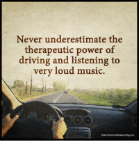 Memes, 🤖, and Underestimate: Never underestimate the  therapeutic power of  driving and listening to  very loud music.  HeartCenteredRebalancinbg.com