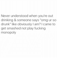 "Monopoly, Girl Memes, and Drank: Never understood when you're out  drinking & someone says ""omg ur so  drunk"" like obviously l am? came to  get smashed not play fucking  monopoly Obvi 💁🏼🍷🍷 (@thegrilledchez) wine drink drank drunk"