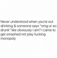 "Memes, Monopoly, and 🤖: Never understood when you're out  drinking & someone says ""omg ur so  drunk"" like obviously I am? I came to  get smashed not play fucking  monopoly This ain't a game 🎲 @insta.single"