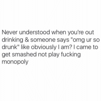 "Drunk, Monopoly, and Smashing: Never understood when you're out  drinking & someone says ""omg ur so  drunk"" like obviously l am? came to  get smashed not play fucking  monopoly weekend plans @toptreemedia"