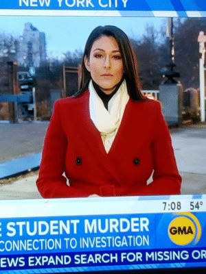 How did no one tell her?: NEW  7:08 54°  E STUDENT MURDER  CONNECTION TO INVESTIGATION  EWS EXPAND SEARCH FOR MISSING OR  GMA How did no one tell her?