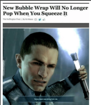 Underrated Star Wars game: New Bubble Wrap Will No Longer  Pop When You Squeeze It  The Huffington Post 1 By Ed Mazza  You've taken everything from ma Underrated Star Wars game