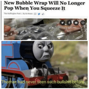 Bullcrap: New Bubble Wrap Will No Longer  Pop When You Squeeze It  The Huffington Post | By Ed Mazza y  o  </>  Thomas had never seen such bullshit before Bullcrap