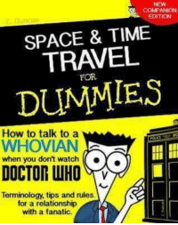 Fanatic, Memes, and How To: NEW  COMPANION  EDITION  SPACE & TIME  TRAVEL  FOR  DUMMIES  How to talk to a  WHOVIAN  when you don't watch Y  Terminology, tips and rules  for a relationship  with a fanatic.
