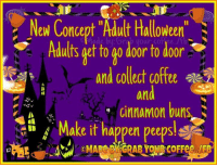 """This would be Awesome!: New Concept """"Adult Halloween""""  Adults get to go door to door  ae  and collect coffee  on  Cinnamon buns  Make it happen peepsl This would be Awesome!"""