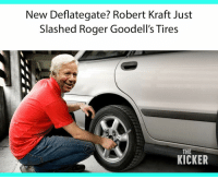 A new scandal is brewing.: New Deflategate? Robert Kraft Just  Slashed Roger Goodell's Tires  THE  KICKER A new scandal is brewing.