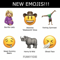 Dank, Horny, and Gymnastics: NEW EMOJIS!!!  Burrito Lady  Watches  Farting Gymnast  'Westworld' Once  Weed Gummy  Horny & Wild  Ghost Face  Bears  FUNNY DIE We finally got the new emojis we've all been waiting for!