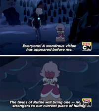 Love, Memes, and Videos: NEW  Everyone! A wondrous vision  has appeared before me.  The twins of Rutile will bring one no, two  strangers to ourcurrent place of hiding.th- I love HER PROTECT HER — also new episodes link in bio! They are on the YouTube account so just look at their videos I guess? ❤️🌟 - stevenuniverse