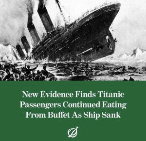 meirl: New Evidence Finds Titanic  Passengers Continued Eating  From Buffet As Ship Sank meirl