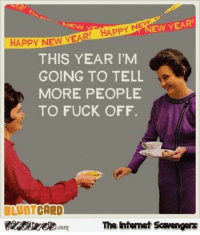 <p>Hilarious New Year pictures  Kissing 2016 goodbye  PMSLweb </p>: NEW  HAPPY N  EW YEAR  HAPPY NEW YEAR  THIS YEAR I'M  GOING TO TELL  MORE PEOPLE  TO FUCK OFF.  BLUNTCARD  2aessee D.com  Te Internet Scavengers <p>Hilarious New Year pictures  Kissing 2016 goodbye  PMSLweb </p>
