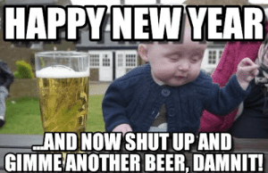 50+ Best Happy New Year 2019 Memes for WhatsApp Stories: NEW  HAPPY YEAR  AND NOW SHUT UPAND  GIMMEANOTHER BEER, DAMNIT 50+ Best Happy New Year 2019 Memes for WhatsApp Stories
