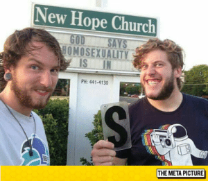 lolzandtrollz:Well If God Says It: New Hope Church  GOD SAYS  HOMOSEXUALITY  PH: 441-4130  THE META PICTURE lolzandtrollz:Well If God Says It