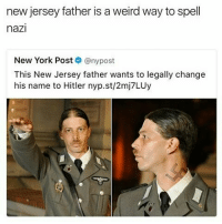 Memes, New York Post, and New Jersey: new jersey father is a weird way to spell  nazi  New York Post  nypost  This New Jersey father wants to legally change  his name to Hitler nyp.st/2mj7LUy If he was in Germany he would be jailed for just the tattoo but why in America is he allowed to flaunt the fact he's a Nazis and why tf are Nazi allowed to Still have meetings in America