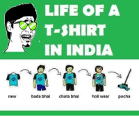 Life, Memes, and India: new  LIFE OF A  T-SHIRT  IN INDIA  bada bha  chota bhai  holi wear  pocha