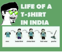 Memes, India, and Bada: new  LIFE OF A  T-SHIRT  IN INDIA  bada bha  chota bhai  holi wear  pocha