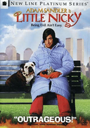 In the timeless classic Little Nicky (2000), it is unknown until now that the movie is based on real life, it's based off of this obscure actor named Adam Sandler, you can tell because it says he IS Little Nicky.: NEW LINE PLATINUM SERIES  ADAMSANDLER Is  LITTLE NICK  Being Evil Ain't Easy  OUTRAGEOUS!  Shon, odoo MORNING AMIR In the timeless classic Little Nicky (2000), it is unknown until now that the movie is based on real life, it's based off of this obscure actor named Adam Sandler, you can tell because it says he IS Little Nicky.