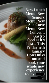 lunch: New Lunch |  Menu, New  Seniors  Menu, New  A la Carte  Menu, New  Concept  Gastro  food at it's  best... This  Friday nth  January  Don't miss  out and  book your  whole new  experience  today