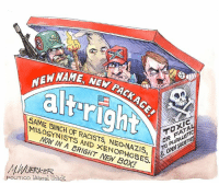 Boxing, Memes, and Misogynistic: NEW MA  NEW PACKAG  NAME, NEW  TOXIC  O  SAME BUNCH OF RACISTS NEO-NAZIS,  MISOGYNISTS AND ×ENOPHOBES.  & OPEN SOCIETIES  NOW IN A BRIGHT NEW BOX!  MWUERKER  POLITICO Univeral Udick Yep.